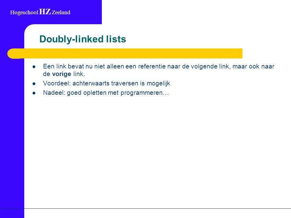 Hogeschool HZ Zeeland Doubly-linked lists Een link bevat nu niet alleen een referentie naar de volgende link, maar ook naar de vorige link.