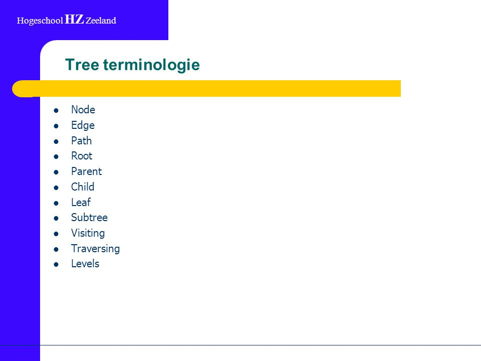 Hogeschool HZ Zeeland Tree terminologie Node Edge Path Root Parent Child Leaf Subtree Visiting Traversing Levels