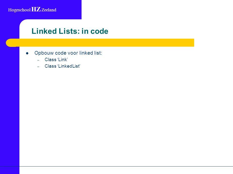 Hogeschool HZ Zeeland Linked Lists: in code Opbouw code voor linked list: – Class 'Link' – Class 'LinkedList'