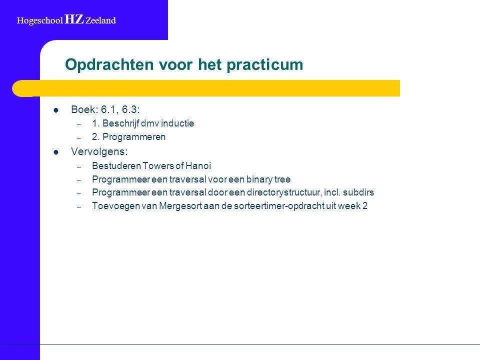 Hogeschool HZ Zeeland Opdrachten voor het practicum Boek: 6.1, 6.3: – 1. Beschrijf dmv inductie – 2. Programmeren Vervolgens: – Bestuderen Towers of H