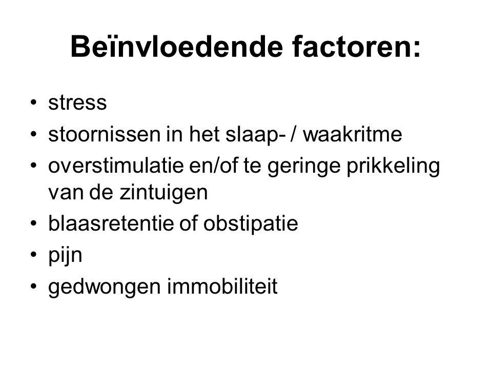 Beïnvloedende factoren: stress stoornissen in het slaap- / waakritme overstimulatie en/of te geringe prikkeling van de zintuigen blaasretentie of obstipatie pijn gedwongen immobiliteit