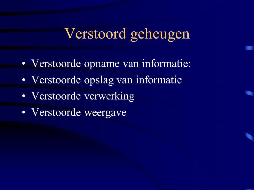 Verstoord geheugen Verstoorde opname van informatie: Verstoorde opslag van informatie Verstoorde verwerking Verstoorde weergave