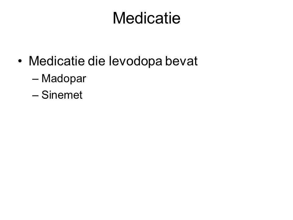 Medicatie Medicatie die levodopa bevat –Madopar –Sinemet