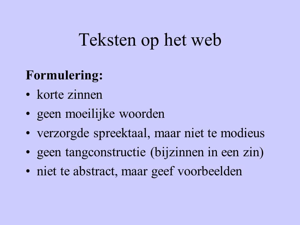 Teksten op het web Formulering: korte zinnen geen moeilijke woorden verzorgde spreektaal, maar niet te modieus geen tangconstructie (bijzinnen in een