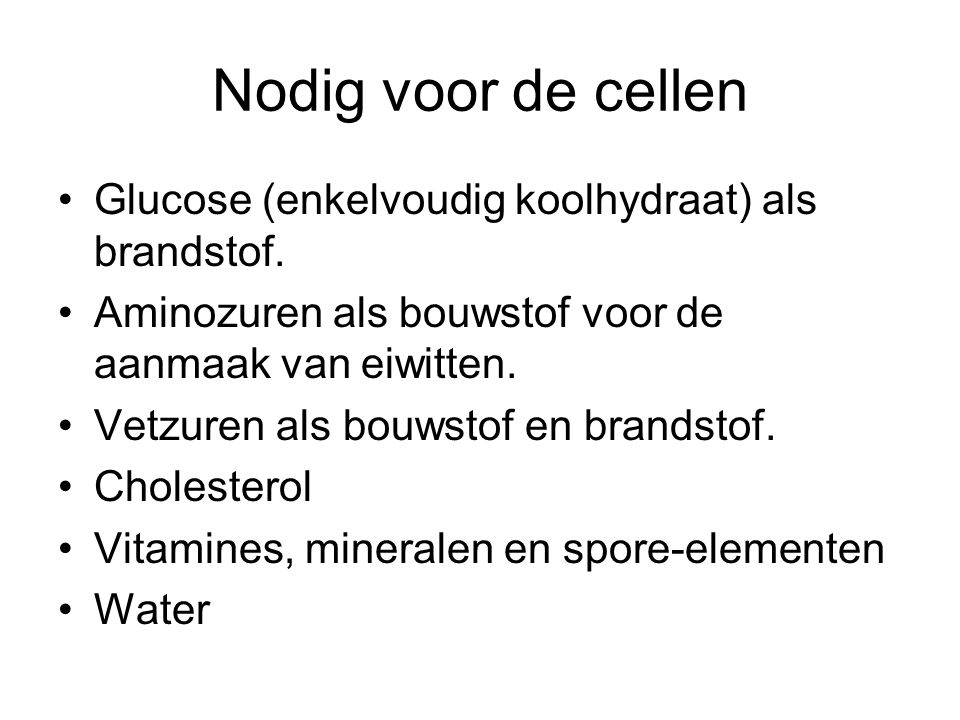 Nodig voor de cellen Glucose (enkelvoudig koolhydraat) als brandstof.