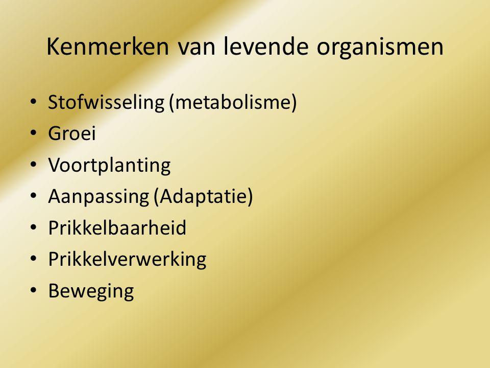 Kenmerken van levende organismen Stofwisseling (metabolisme) Groei Voortplanting Aanpassing (Adaptatie) Prikkelbaarheid Prikkelverwerking Beweging