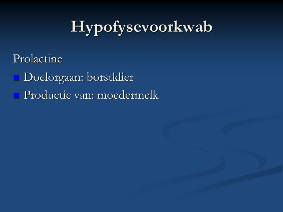 Hypofysevoorkwab Prolactine Doelorgaan: borstklier Doelorgaan: borstklier Productie van: moedermelk Productie van: moedermelk