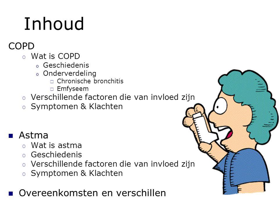 Inhoud COPD o Wat is COPD o Geschiedenis o Onderverdeling  Chronische bronchitis  Emfyseem o Verschillende factoren die van invloed zijn o Symptomen