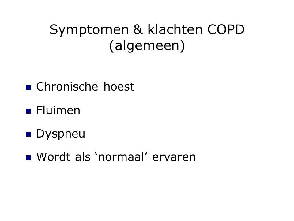 Symptomen & klachten COPD (algemeen) Chronische hoest Fluimen Dyspneu Wordt als 'normaal' ervaren