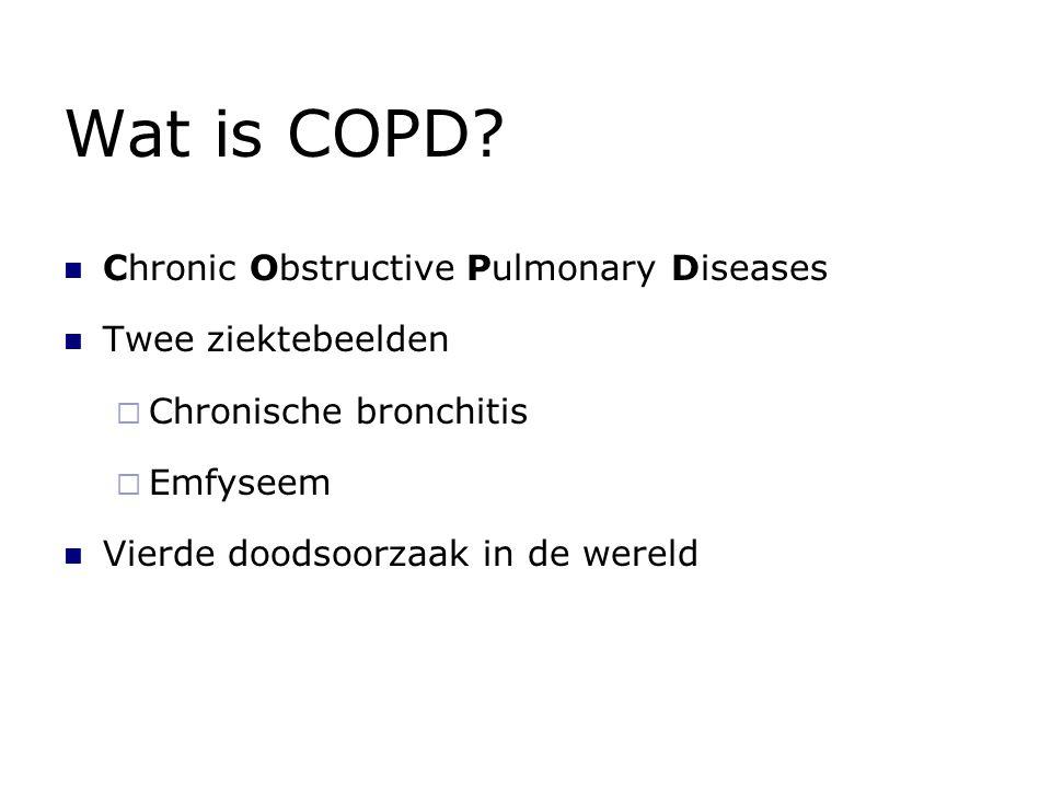 Wat is COPD? Chronic Obstructive Pulmonary Diseases Twee ziektebeelden  Chronische bronchitis  Emfyseem Vierde doodsoorzaak in de wereld