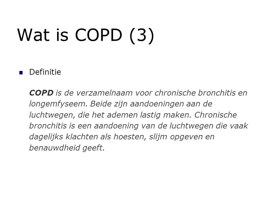 Wat is COPD (3) Definitie COPD is de verzamelnaam voor chronische bronchitis en longemfyseem. Beide zijn aandoeningen aan de luchtwegen, die het ademe