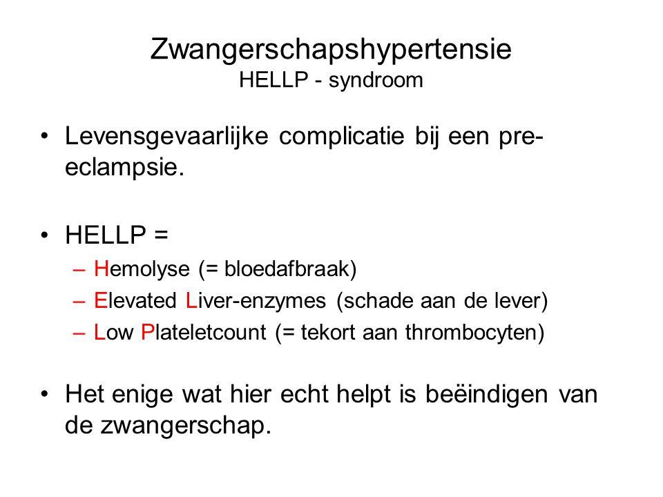 Zwangerschapshypertensie HELLP - syndroom Levensgevaarlijke complicatie bij een pre- eclampsie. HELLP = –Hemolyse (= bloedafbraak) –Elevated Liver-enz