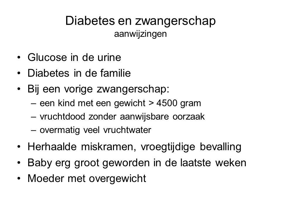 Diabetes en zwangerschap aanwijzingen Glucose in de urine Diabetes in de familie Bij een vorige zwangerschap: –een kind met een gewicht > 4500 gram –v