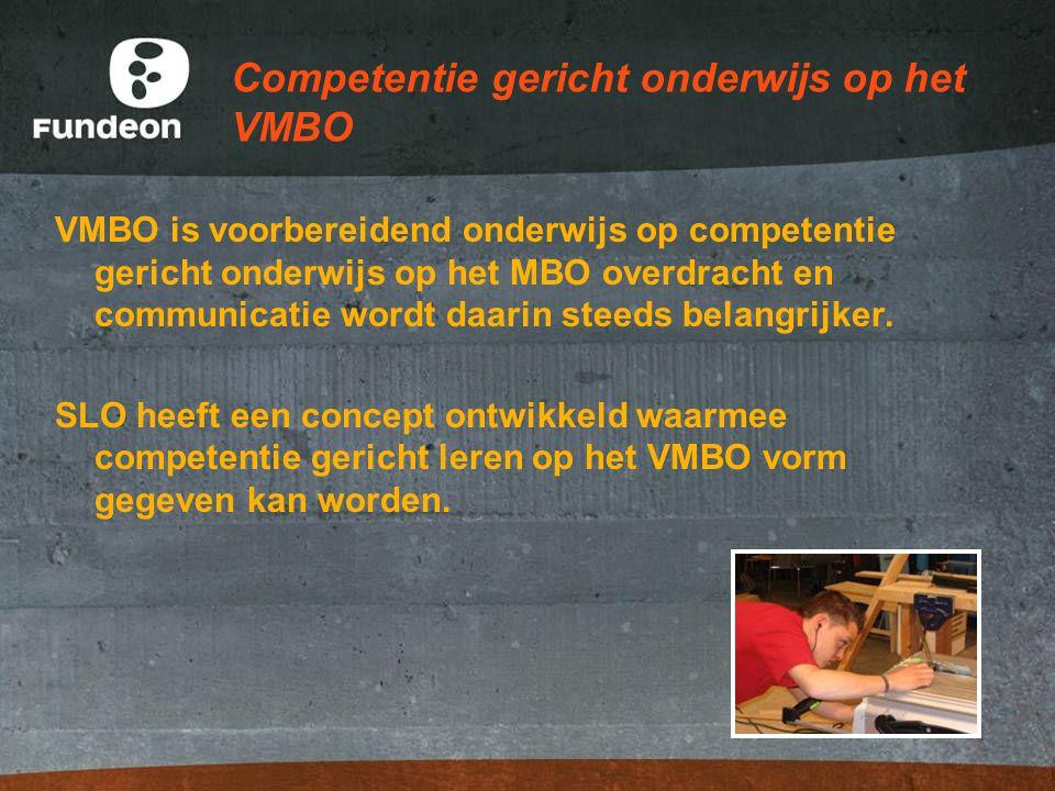 Competentie gericht onderwijs op het VMBO VMBO is voorbereidend onderwijs op competentie gericht onderwijs op het MBO overdracht en communicatie wordt