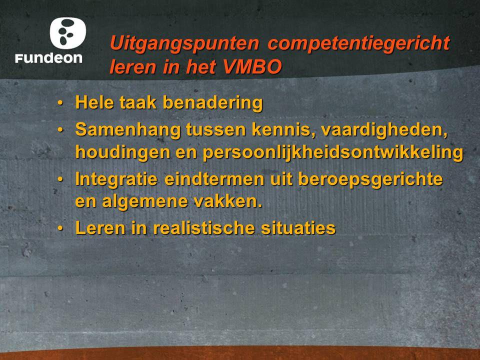 Uitgangspunten competentiegericht leren in het VMBO Hele taak benadering Hele taak benadering Samenhang tussen kennis, vaardigheden, houdingen en pers