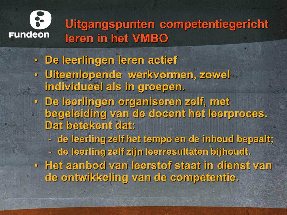 Uitgangspunten competentiegericht leren in het VMBO De leerlingen leren actief De leerlingen leren actief Uiteenlopende werkvormen, zowel individueel als in groepen.
