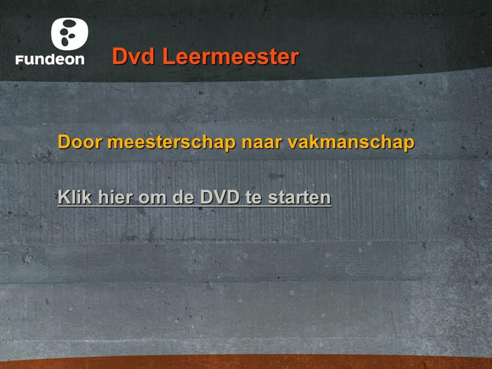 Dvd Leermeester Door meesterschap naar vakmanschap Klik hier om de DVD te starten Klik hier om de DVD te starten
