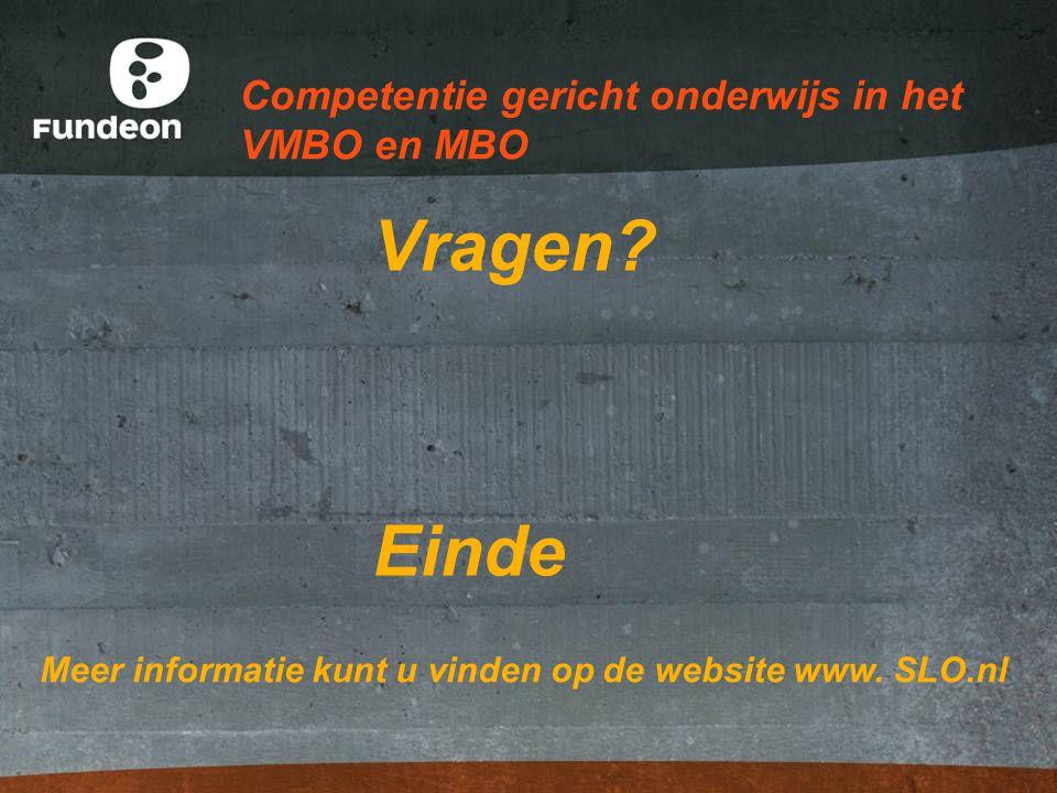 Competentie gericht onderwijs in het VMBO en MBO Vragen? Einde Meer informatie kunt u vinden op de website www. SLO.nl