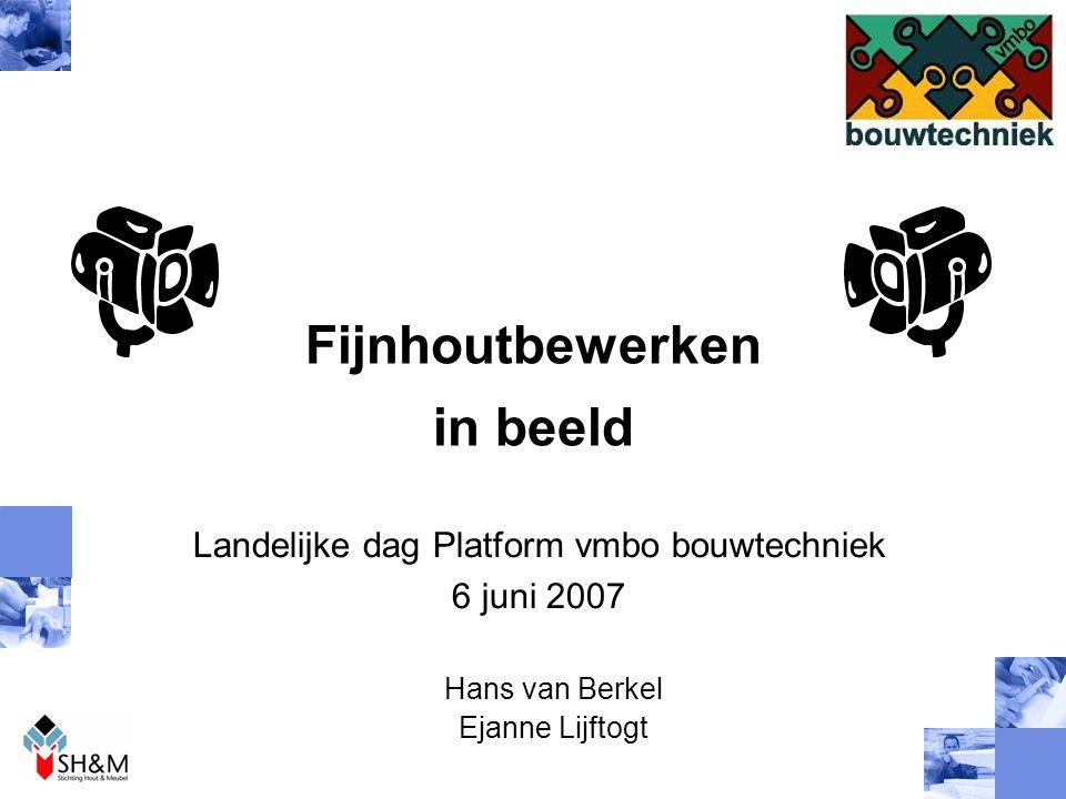 Fijnhoutbewerken in beeld Landelijke dag Platform vmbo bouwtechniek 6 juni 2007 Hans van Berkel Ejanne Lijftogt