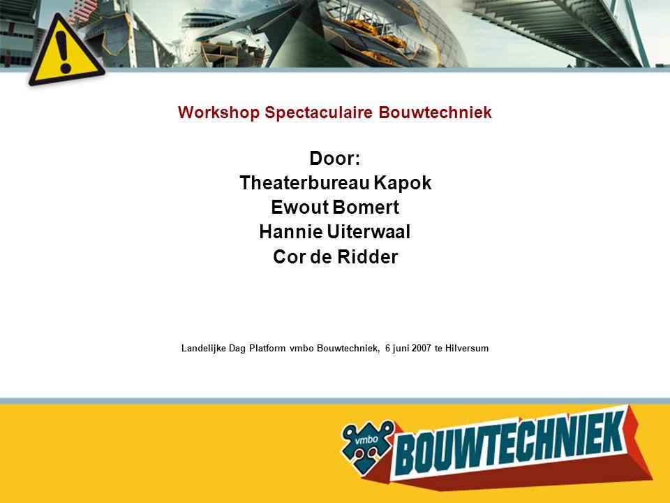 Workshop Spectaculaire Bouwtechniek Door: Theaterbureau Kapok Ewout Bomert Hannie Uiterwaal Cor de Ridder Landelijke Dag Platform vmbo Bouwtechniek, 6