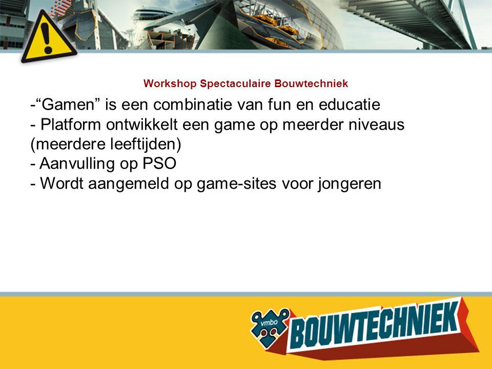 """Workshop Spectaculaire Bouwtechniek -""""Gamen"""" is een combinatie van fun en educatie - Platform ontwikkelt een game op meerder niveaus (meerdere leeftij"""