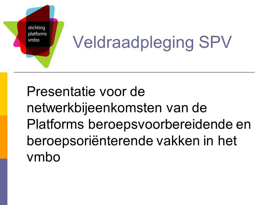 Veldraadpleging SPV Presentatie voor de netwerkbijeenkomsten van de Platforms beroepsvoorbereidende en beroepsoriënterende vakken in het vmbo
