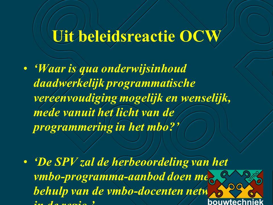 Uit beleidsreactie OCW 'Waar is qua onderwijsinhoud daadwerkelijk programmatische vereenvoudiging mogelijk en wenselijk, mede vanuit het licht van de programmering in het mbo ' 'De SPV zal de herbeoordeling van het vmbo-programma-aanbod doen met behulp van de vmbo-docenten netwerken in de regio.'