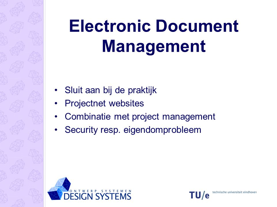 Electronic Document Management Sluit aan bij de praktijk Projectnet websites Combinatie met project management Security resp.