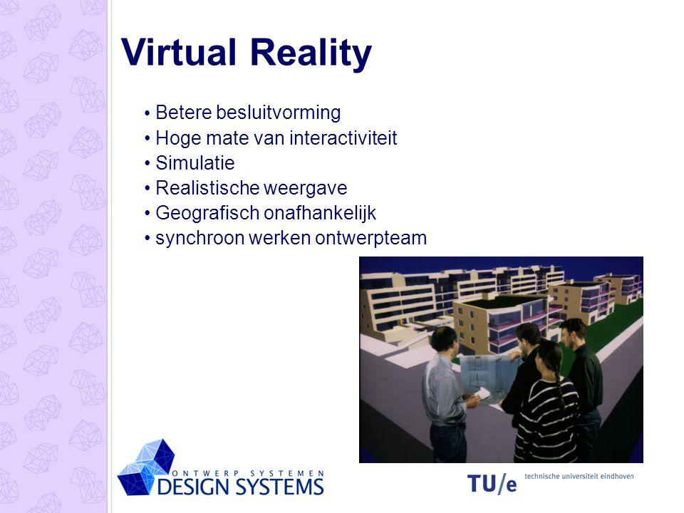 Virtual Reality Betere besluitvorming Hoge mate van interactiviteit Simulatie Realistische weergave Geografisch onafhankelijk synchroon werken ontwerp