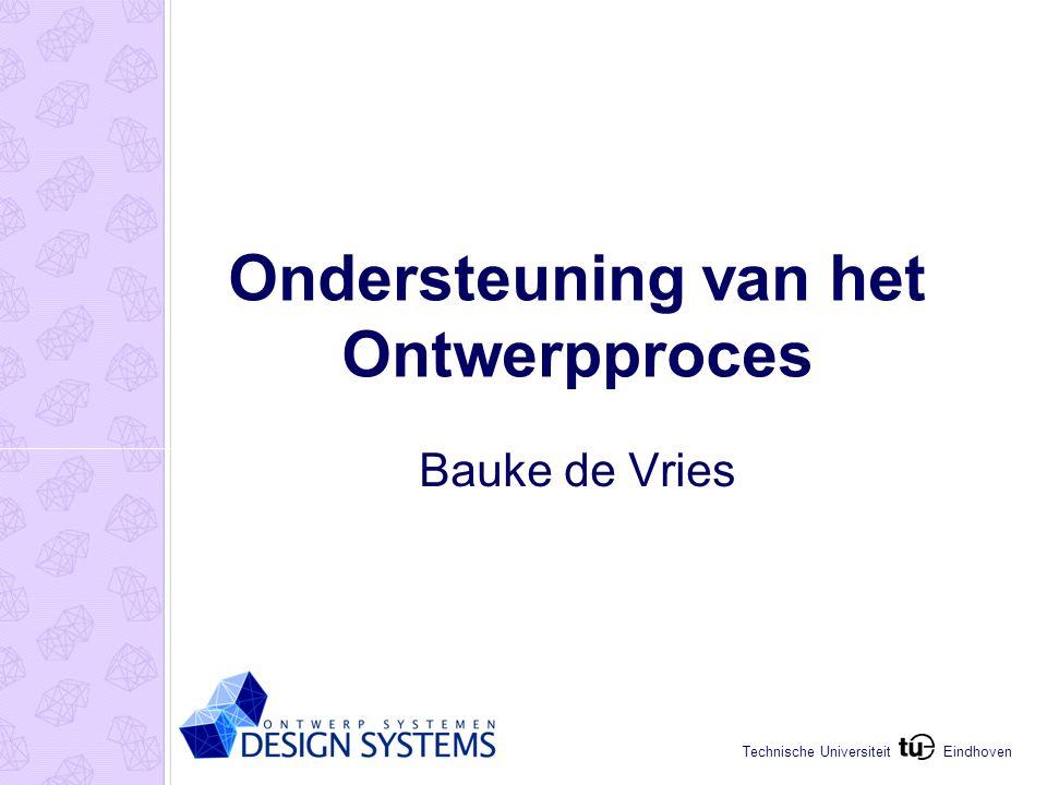 Eindhoven Technische Universiteit Ondersteuning van het Ontwerpproces Bauke de Vries