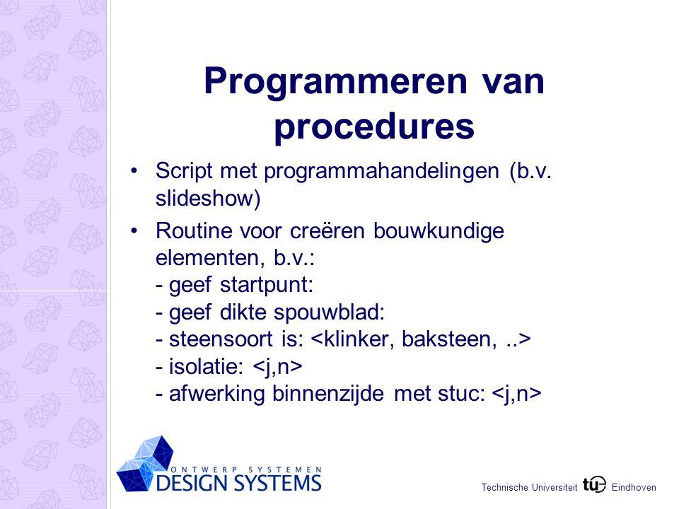 Eindhoven Technische Universiteit Programmeren van procedures Script met programmahandelingen (b.v.