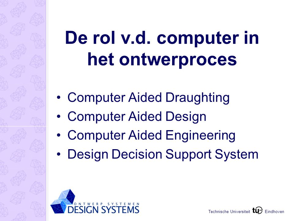 Eindhoven Technische Universiteit Hergebruik ontwerpregels IF {conditie is waar} THEN {trek conclusie of neem aktie} Forward chaining, backward chaining Voorbeeld: vuistregels dimensionering konstruktie