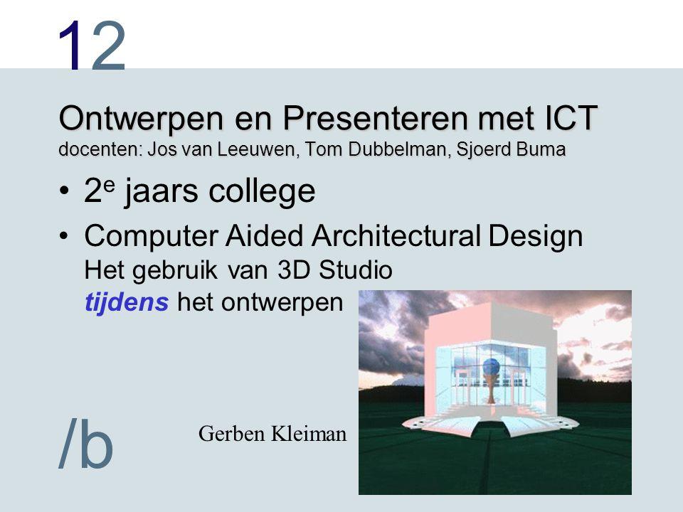 1212 /b Ontwerpen en Presenteren met ICT docenten: Jos van Leeuwen, Tom Dubbelman, Sjoerd Buma 2 e jaars college Computer Aided Architectural Design H