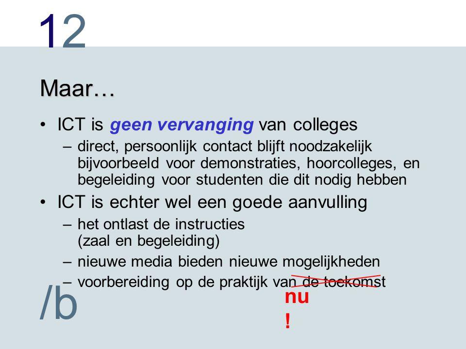 1212 /b Maar… ICT is geen vervanging van colleges –direct, persoonlijk contact blijft noodzakelijk bijvoorbeeld voor demonstraties, hoorcolleges, en b
