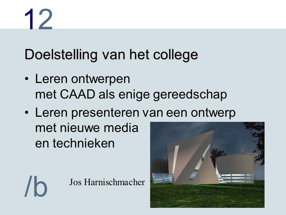 1212 /b Doelstelling van het college Leren ontwerpen met CAAD als enige gereedschap Leren presenteren van een ontwerp met nieuwe media en technieken J