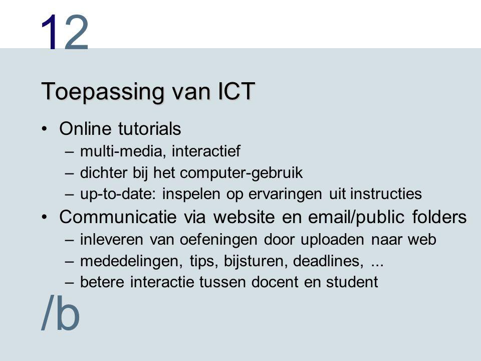 1212 /b Toepassing van ICT Online tutorials –multi-media, interactief –dichter bij het computer-gebruik –up-to-date: inspelen op ervaringen uit instru