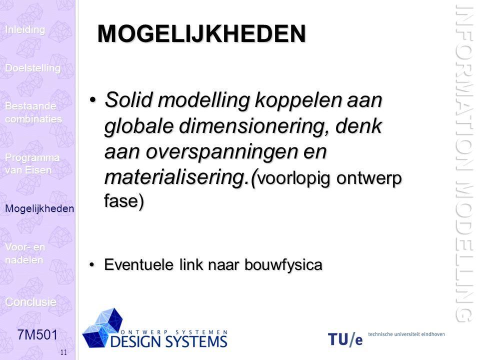 7M501 11 INFORMATION MODELLING MOGELIJKHEDEN Solid modelling koppelen aan globale dimensionering, denk aan overspanningen en materialisering.( voorlop