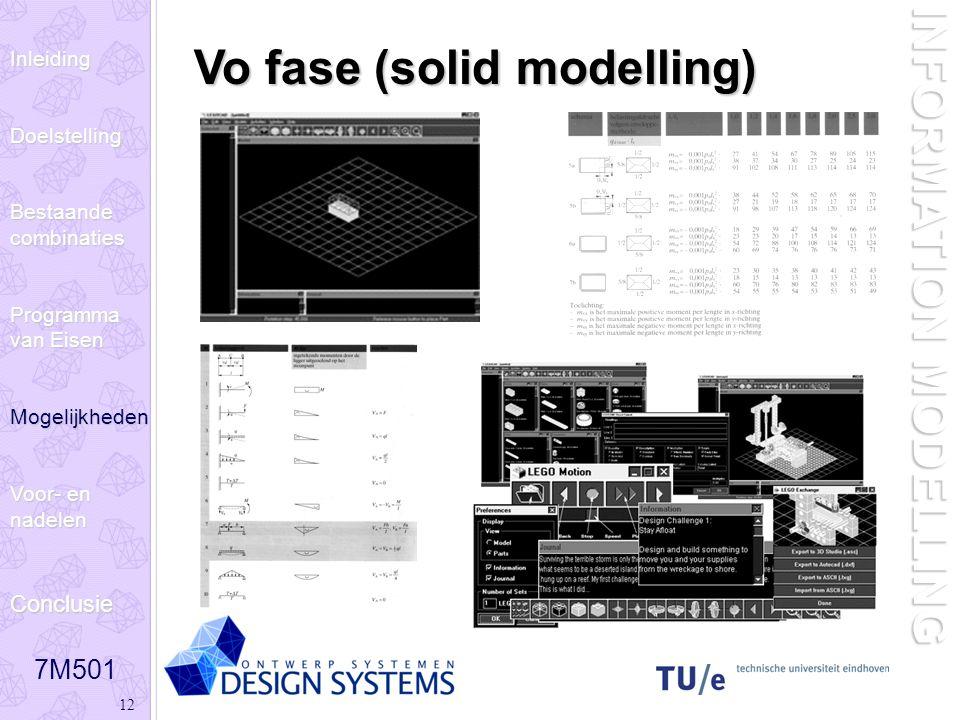 7M501 12 INFORMATION MODELLING Vo fase (solid modelling) InleidingDoelstelling Bestaande combinaties Programma van Eisen Mogelijkheden Voor- en nadele