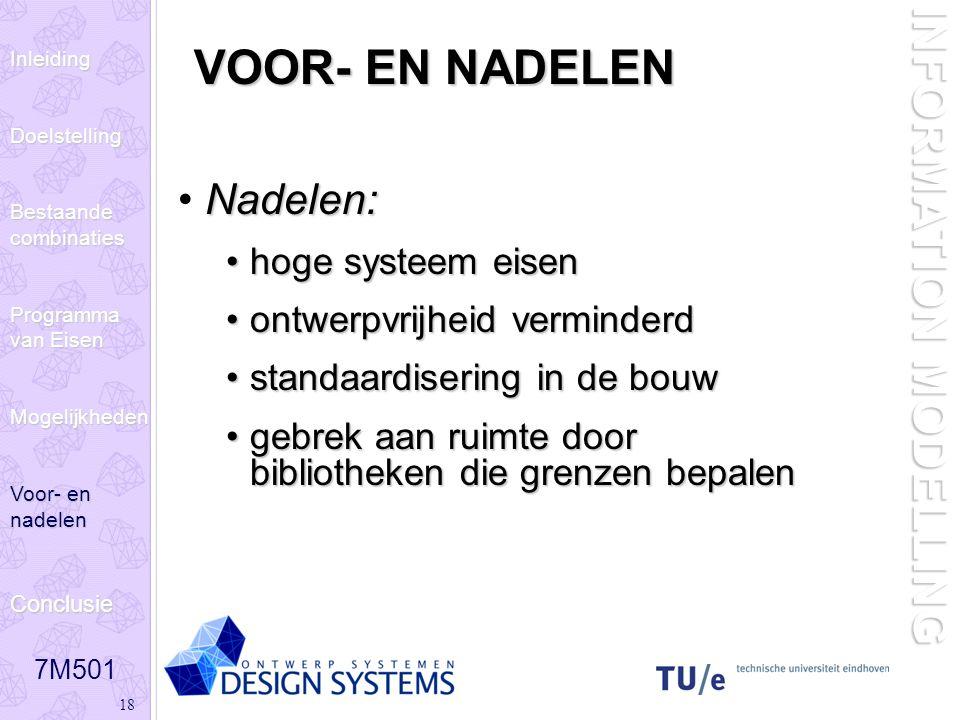 7M501 18 INFORMATION MODELLING VOOR- EN NADELEN Nadelen: hoge systeem eisenhoge systeem eisen ontwerpvrijheid verminderdontwerpvrijheid verminderd sta
