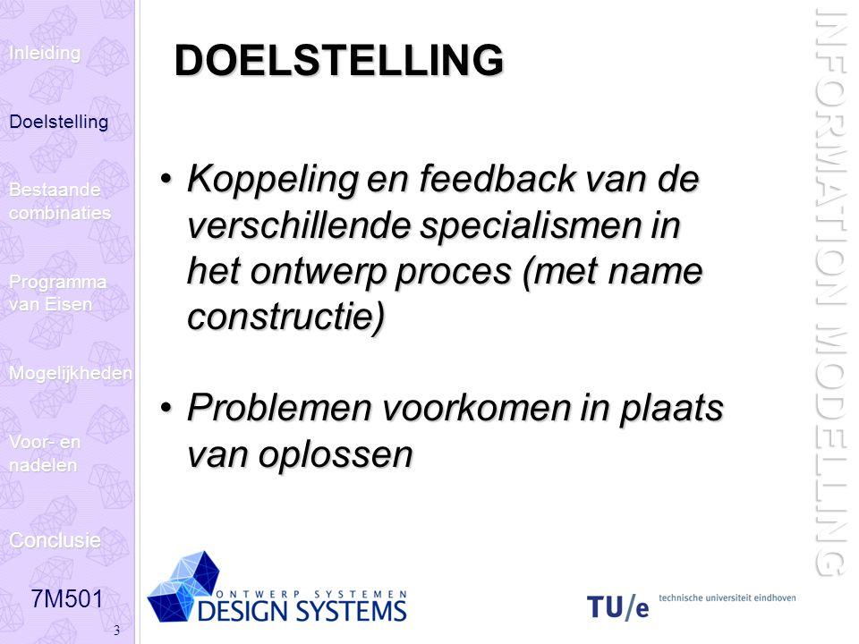 7M501 3 INFORMATION MODELLING DOELSTELLING Koppeling en feedback van de verschillende specialismen in het ontwerp proces (met name constructie)Koppeli