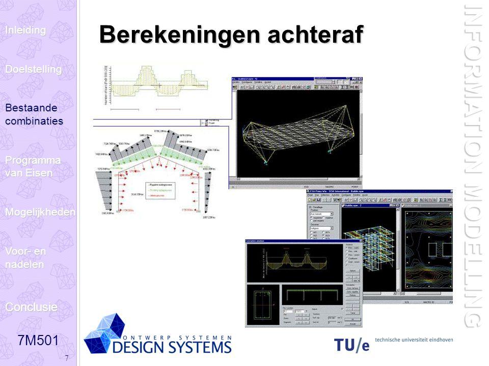 7M501 7 INFORMATION MODELLING Berekeningen achteraf InleidingDoelstelling Bestaande combinaties Programma van Eisen Mogelijkheden Voor- en nadelen Con