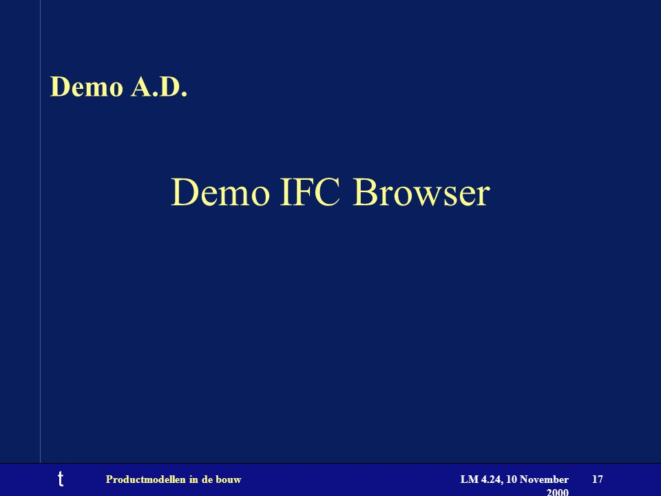 t LM 4.24, 10 November 2000 Productmodellen in de bouw17 Demo A.D. Demo IFC Browser