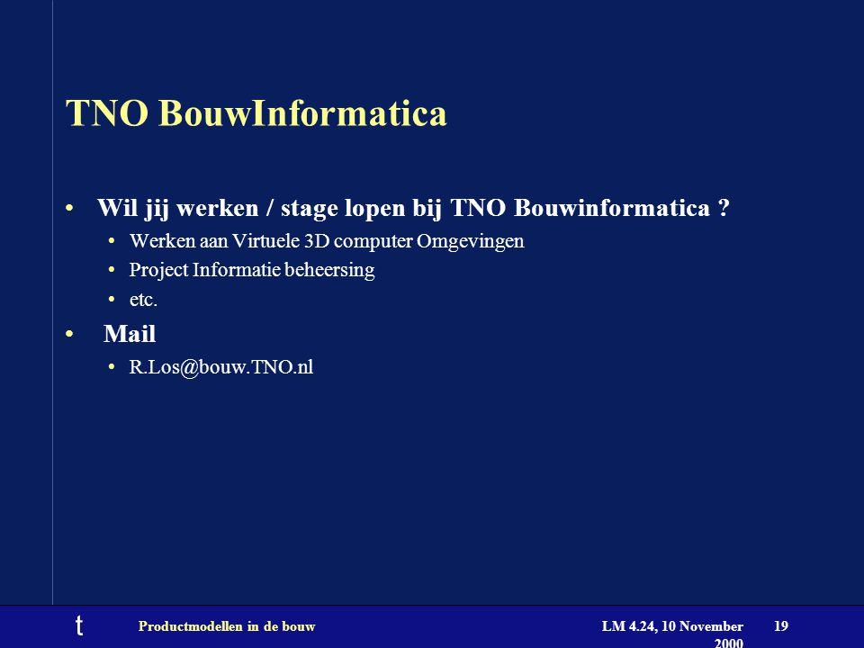 t LM 4.24, 10 November 2000 Productmodellen in de bouw19 TNO BouwInformatica Wil jij werken / stage lopen bij TNO Bouwinformatica ? Werken aan Virtuel