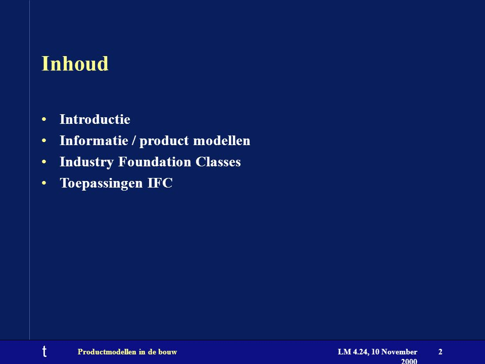 t LM 4.24, 10 November 2000 Productmodellen in de bouw2 Inhoud Introductie Informatie / product modellen Industry Foundation Classes Toepassingen IFC