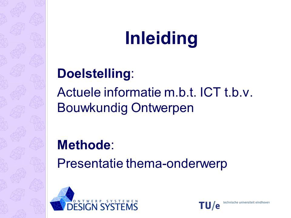 Inleiding Doelstelling: Actuele informatie m.b.t. ICT t.b.v. Bouwkundig Ontwerpen Methode: Presentatie thema-onderwerp
