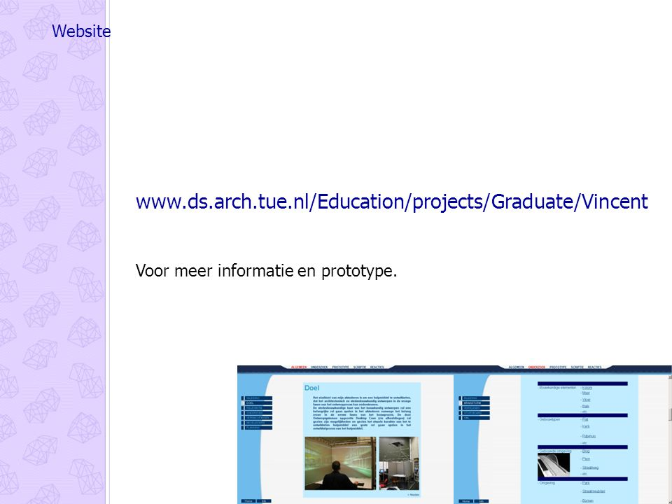 Website www.ds.arch.tue.nl/Education/projects/Graduate/Vincent Voor meer informatie en prototype.
