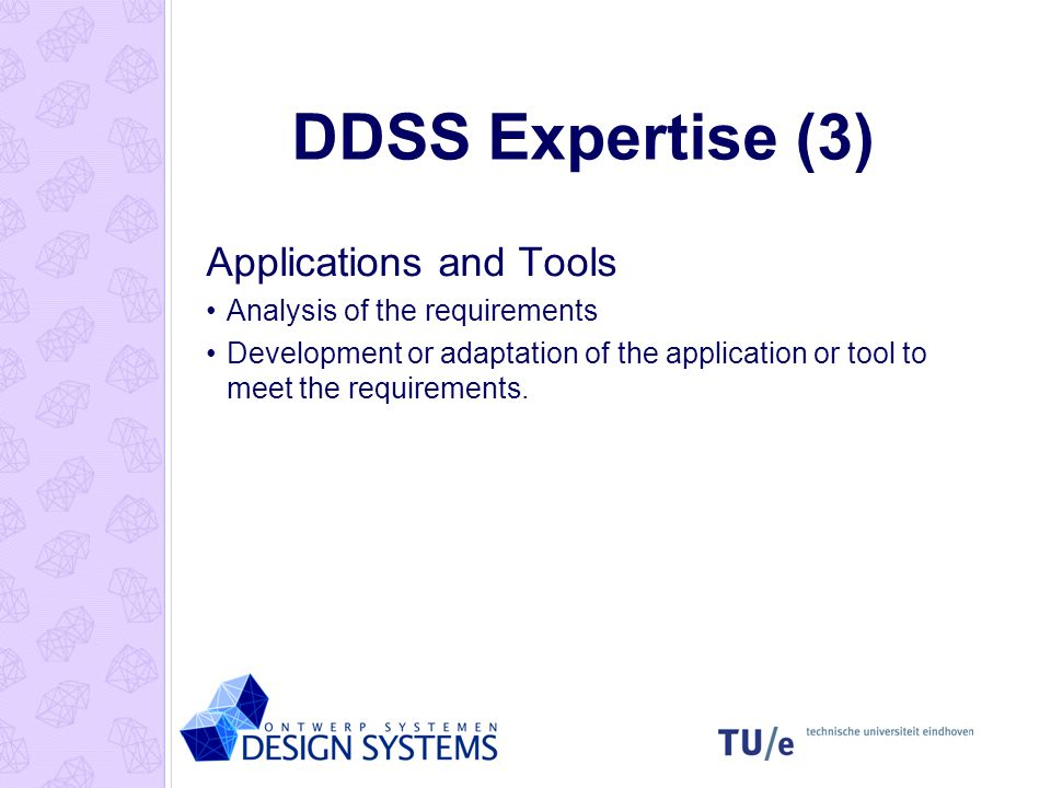 DDSS Expertise (4) Information systems Analysis of the requirements Describing functional and technical specifications Implementation of the system Design and development of an adequate user-interface.