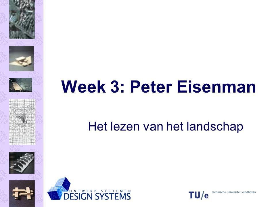 Week 3: Peter Eisenman Het lezen van het landschap