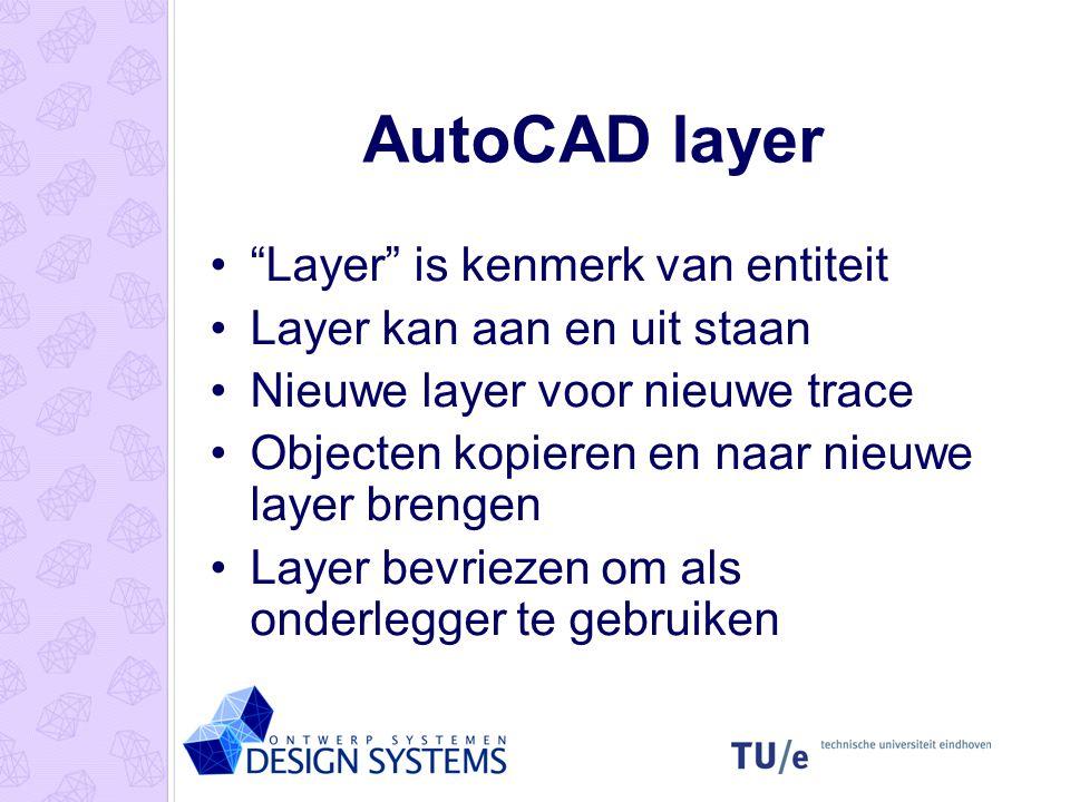 """AutoCAD layer """"Layer"""" is kenmerk van entiteit Layer kan aan en uit staan Nieuwe layer voor nieuwe trace Objecten kopieren en naar nieuwe layer brengen"""