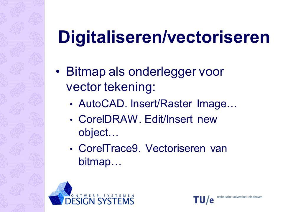 Digitaliseren/vectoriseren Bitmap als onderlegger voor vector tekening: AutoCAD. Insert/Raster Image… CorelDRAW. Edit/Insert new object… CorelTrace9.
